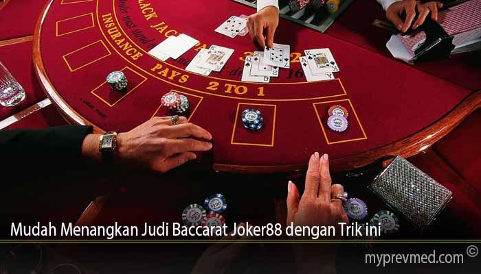 Mudah Menangkan Judi Baccarat Joker88 dengan Trik ini