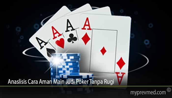 Anaslisis Cara Aman Main Judi Poker Tanpa Rugi