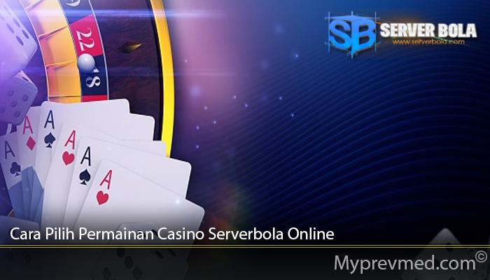 Cara Pilih Permainan Casino Serverbola Online