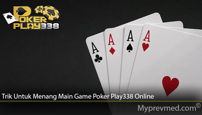 Trik Untuk Menang Main Game Poker Play338 Online