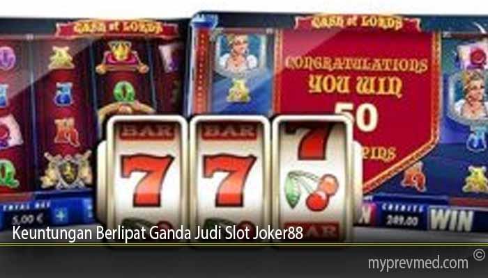 Keuntungan Berlipat Ganda Judi Slot Joker88