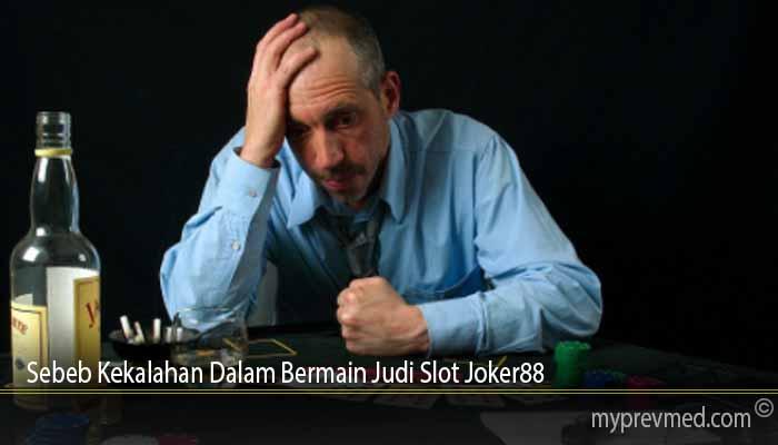 Sebeb Kekalahan Dalam Bermain Judi Slot Joker88
